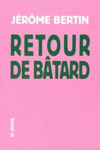 Jérôme Bertin - Retour de bâtard.
