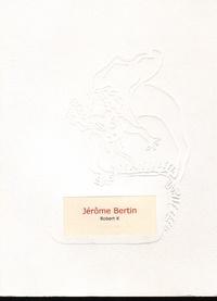 Jérôme Bertin - Robert K.