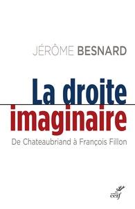 Jérôme Besnard - La droite imaginaire - De Chateaubriand à François Fillon.