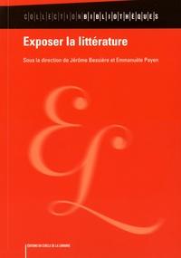 Jérôme Bessière et Emmanuèle Payen - Exposer la littérature.