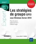 Jérôme Bezet-Torres - Les stratégies de groupe (GPO) sous Windows Server 2019 - Planification, déploiement, dépannage.