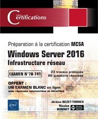 Jérôme Bezet-Torres et Nicolas Bonnet - Windows Server 2016 - Infrastructure réseau - Préparation à la certification MCSA, examen 70-741 - 23 travaux pratiques, 86 questions réponses.