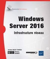 Jérôme Bezet-Torres et Nicolas Bonnet - Windows Server 2016 - Infrastructure réseau.