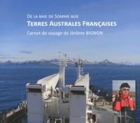 Jérôme Bignon - De la Baie de Somme aux Terres Australes Françaises - Carnet de voyage.
