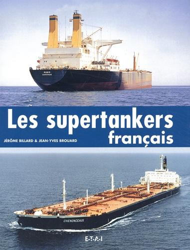 Jérôme Billard et Jean-Yves Brouard - Les supertankers français.