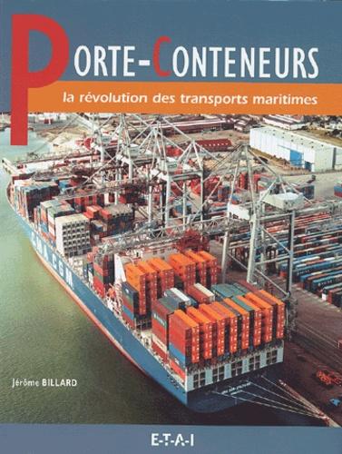 Jérôme Billard - Porte-conteneurs - La révolution des transports maritimes.