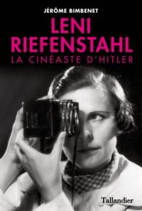 Jérôme Bimbenet - Leni Riefenstahl - La cinéaste d'Hitler.