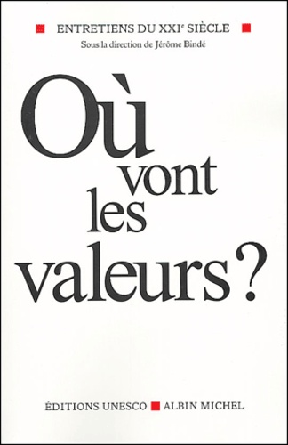 Jérôme Bindé et George-J Annas - Où vont les valeurs ? - Entretiens du XXIe siècle Tome 2.