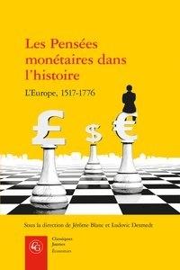 Les pensées monétaires dans l'histoire- L'Europe, 1517-1776 - Jérôme Blanc |