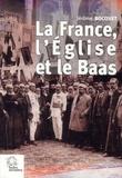 Jérôme Bocquet - La France, l'Eglise et le Baas - Un siècle de présence française en Syrie (de 1918 à nos jours).