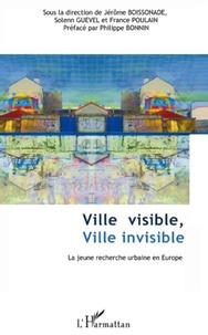 Jérôme Boissonade et Solenn Guevel - Ville Visible, Ville Invisible - La jeune recherche urbaine en Europe.