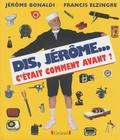 Jérôme Bonaldi et Francis Elzingre - Dis, Jérôme... c'était comment avant ?.