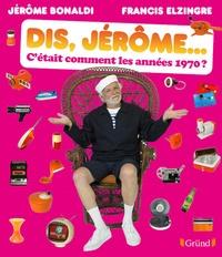 Jérôme Bonaldi et Francis Elzingre - Dis Jérôme... c'était comment les années 1970 ?.