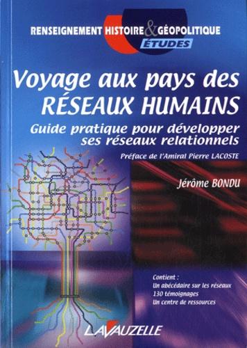 Jérôme Bondu - Voyage aux pays des réseaux humains - Guide pratique pour développer ses réseaux relationnels.