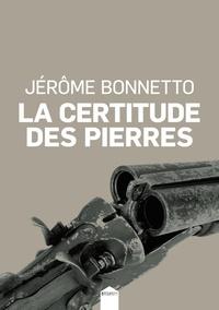 Jérôme Bonnetto - La certitude des pierres.