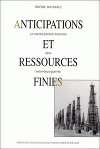 Jérôme Bourdieu - Anticipations et ressources finies. - Le marché pétrolier américain dans l'entre-deux-guerres.