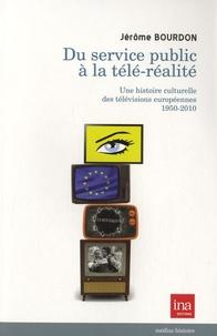 Jérôme Bourdon - Du service public à la télé-réalité - Une histoire culturelle des télévisions européennes 1950-2010.