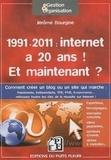 Jérôme Bourgine - 1991-2011 Internet a 20 ans ! Et maintenant ? - Créer un blog ou un site qui marche : éléments pratiques, pistes, exprestises, exemples & témoignages pour réussir son projet.