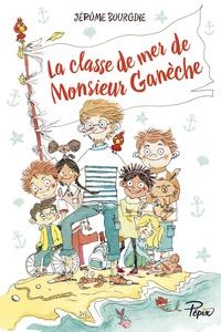 Jérôme Bourgine - La classe de mer de Monsieur Ganèche.
