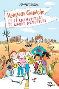 Jérôme Bourgine - Monsieur Ganèche et le championnat du monde d'aventure.