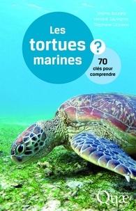 Jérôme Bourjea et Hendrik Sauvignet - Les tortues marines - 70 clés pour comprendre.