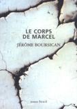 Jérôme Boursican - Le corps de Marcel.