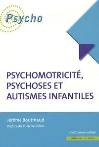 Jérôme Boutinaud - Psychomotricité, psychoses et autismes infantiles.