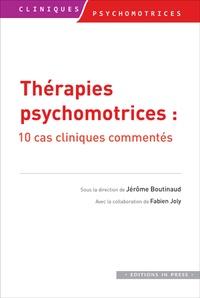 Jérôme Boutinaud - Thérapies psychomotrices - 10 cas cliniques commentés.