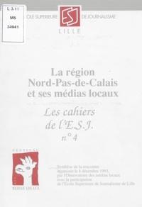 Jérôme Bouvier et  École supérieure de journalism - La région Nord-Pas-de-Calais et ses médias locaux - Synthèse de la rencontre organisée le 8 décembre 1993, par l'Observatoire des médias locaux, avec la participation de l'École supérieure de journalisme de Lille.