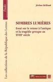 Jérome Brillaud - Sombres lumières - Essai sur le retour à l'antique et la tragédie grecque au XVIIIe siècle.