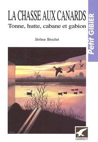 Jérôme Brochet - La chasse aux canards - Tonne, hutte, cabane et gabion du grand gibier blessé.