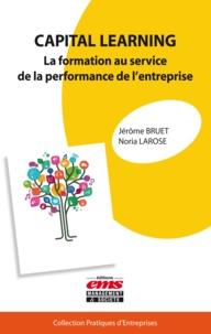 Jerôme Bruet et Noria Larose - Capital learning - La formation au service de la performance de l'entreprise.