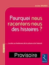 Jerome Bruner - Pourquoi nous racontons-nous des histoires ? - Le récit au fondement de la culture et de l'identité.