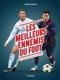 Jérôme Bureau - Les meilleurs ennemis du foot - Ces rivalités qui font légende.