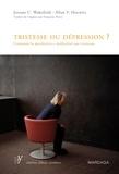Jérôme C. Wakefield et Allan V. Horwitz - Tristesse ou dépression ? - Comment la psychiatrie a médicalisé nos tristesses.