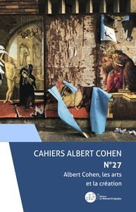 Jerome Cabot et Alain Schaffner - Albert Cohen, les arts et la création.