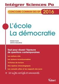 Jérôme Calauzènes et Ghislain Tranié - L'école, la démocratie - Concours commun des IEP - Tout pour réussir l'épreuve de questions contemporaines.