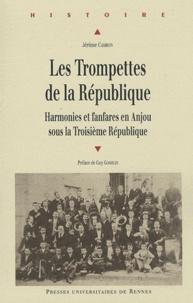 Jérôme Cambon - Les Trompettes de la République - Harmonies et fanfares en Anjou sous la Troisième République.