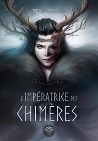 Jérôme Camedescasse - L'impératrice des chimères.