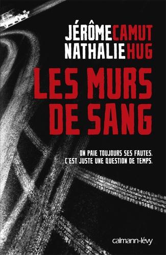 Jérôme Camut et Nathalie Hug - Les murs de sang.