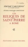 Jérôme Carcopino - Études d'histoire chrétienne (2) - Les reliques de Saint-Pierre à Rome.