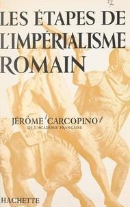 Jérôme Carcopino et  Pichon - Les étapes de l'impérialisme romain.