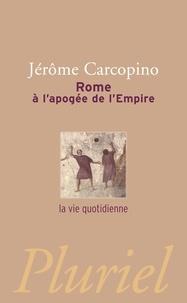 Jérôme Carcopino - Rome à l'apogée de l'Empire - La vie quotidienne.