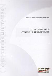 Jérôme Cario - Lutte ou guerre contre le terrorisme ?.