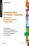 Jérôme Carraz - Comprendre et traiter l'obésité - Approche pluridisciplinaire intégrative.