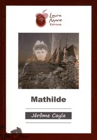 Jérôme Cayla - Mathilde.