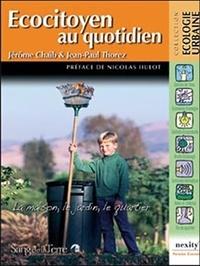 Jérôme Chaïb et Jean-Paul Thorez - Ecocitoyen au quotidien - La maison, le jardin, le quartier.