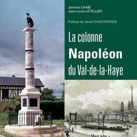 Jérôme Chaïb et Jean-louis Letellier - La colonne Napoléon du Val-de-la-Haye.