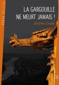 Jérôme Chaïb - La gargouille ne meurt jamais !.