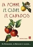 Jérôme Chaïb - La pomme, le cidre, le Calvados - En Normandie, en Bretagne et ailleurs....